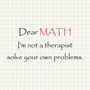 Dear Math I'm not your therapist - funny mathematical inscription template Stock Illustration