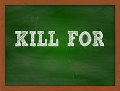 KILL FOR handwritten text on green chalkboard Stock Illustration
