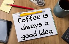 Coffee is always a good idea - Note Pad With Text Stock Photos