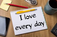 I love every day - Note Pad With Text Stock Photos