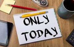 ONLY TODAY - Note Pad With Text On Wooden Table Stock Photos